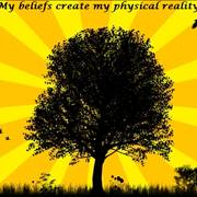 My beliefs create my physical reality